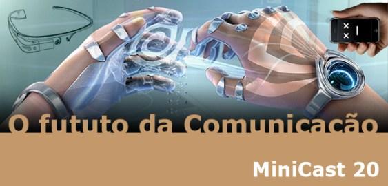 Podcast MiniCast-020-O-futuro-da-comunicação