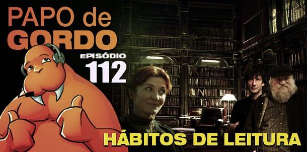 Podcast Papo de Gordo 112 Hábitos de Leitura