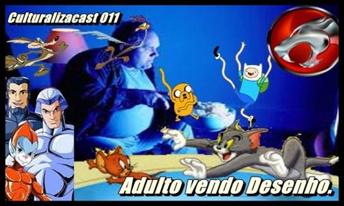 Podcas - Culturalizacast 011 - Podanima Adulto vendo Desenhos