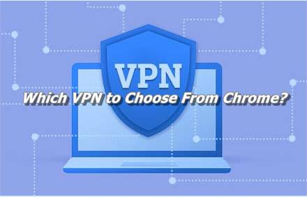Which VPN to Choose From Chrome
