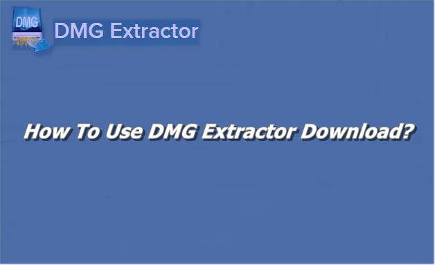 How To Use DMG Extractor Download