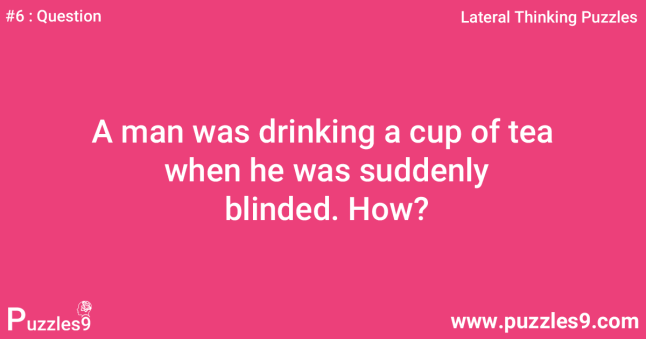 #6 Question - Man, Tea and Blindness : Lateral thinking logic puzzle