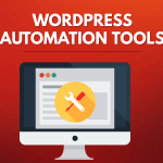 Top 10 WordPress Automation Tools to Increase Your Productivity
