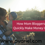 How Mom Bloggers Can Quickly Make Money In 2017: 4 Smart Ways That Work Like A Charm