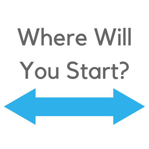 Where will you start?