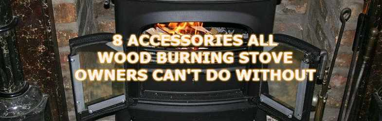 8 Must have wood burning stove accessories