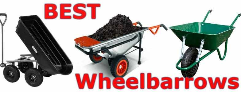 Top 6 Best Wheelbarrows Reviewed – All Models Compared