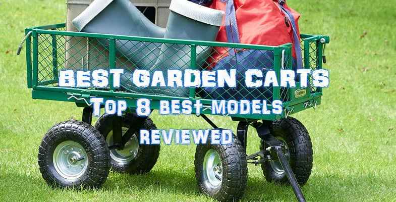 8 Best Garden Carts – Detailed comparisons, reviews & buyer guide