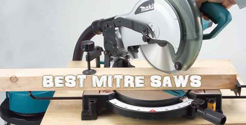 Top 10 Best Mitre Saws – Detailed Reviews & Buyers Guide 2017