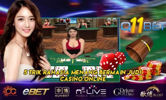 5 Trik Rahasia Menang Bermain Judi Casino Online