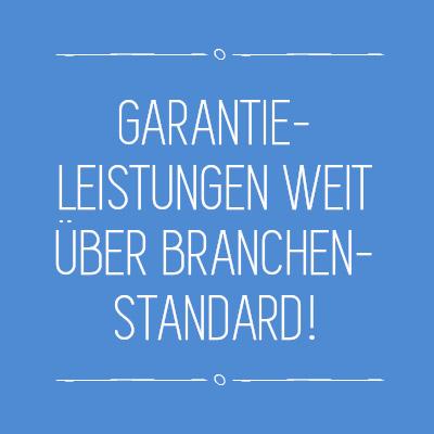 Garantieleistungen weit über Branchenstandard!