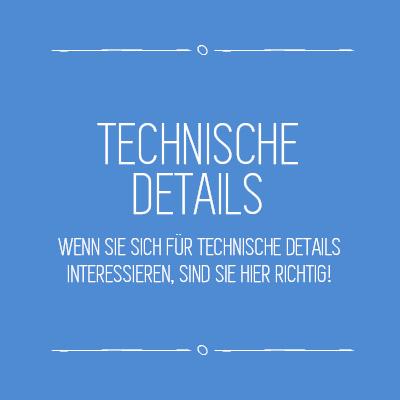 Technische Details - wenn sie sich für technische Details interessieren, sind Sie hier richtig