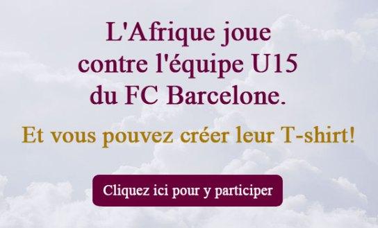 L'Afrique joue contre l'équipe U15 du FC Barcelone. Et vous pouvez créer leur T-shirt!