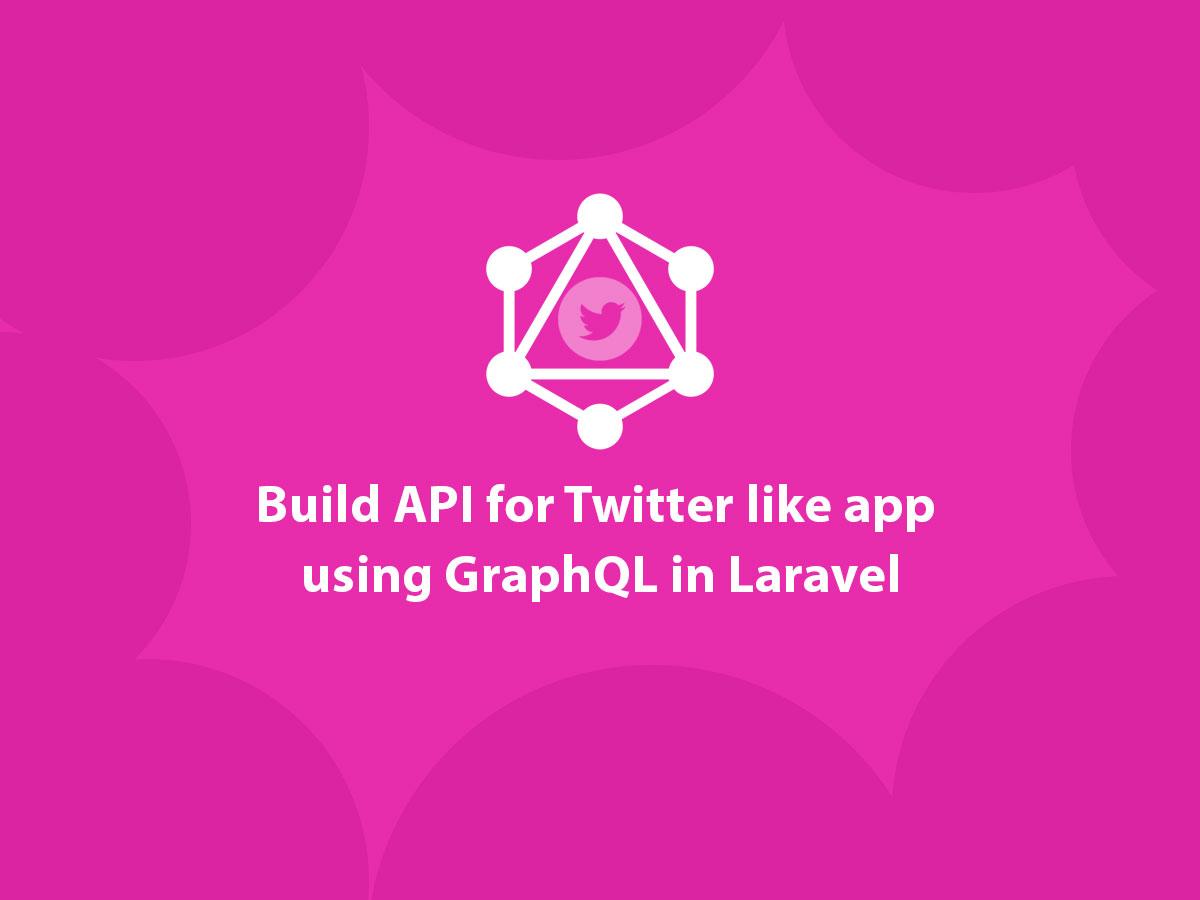 Build API for Twitter like app using GraphQL in Laravel - QCode