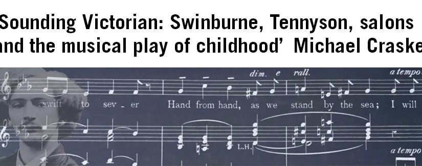 Sounding Victorian: Swinburne, Tennyson, salons and the musical play of childhood