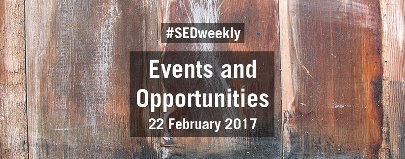 #SEDweekly – Events and Opportunities Digest – Wednesday 22 February 2017