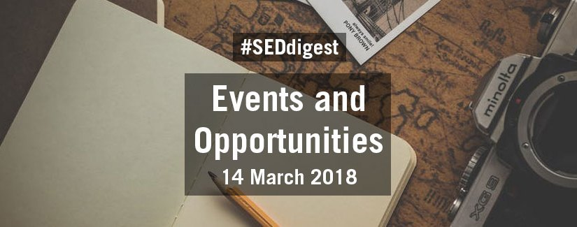 #SEDdigest – Events and Opportunities Digest – Wednesday 14 March 2018