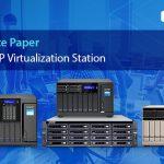 QNAP Virtualization Stationホワイトペーパー:VMアプリケーション、パフォーマンスアセスメント、構成、管理性の利点をもたらすQNAP NAS