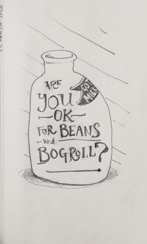 You OK for Beans and Bogroll?