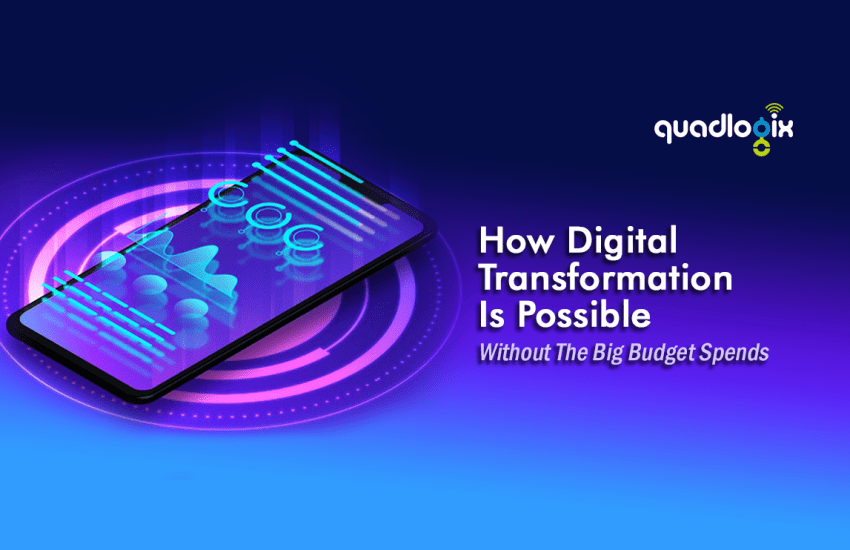 How Digital Transformation is Possible Without the Big Budget Spends
