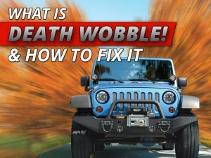 Jeep Death Wobble: How To Properly Handle, Diagnose And