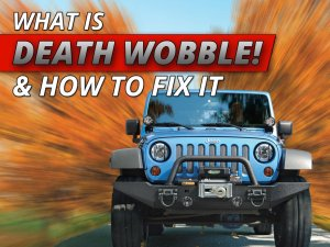 Jeep Death Wobble: How To Properly Handle, Diagnose And Fix | Quadratec