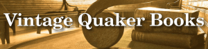 Vintage Quaker Books is your best source for rare, used, and out-of-print books by and about Quakers. We are also expanding our collection to include a broad range of books on religion, peace, and social justice, as well as a smattering of other topics. Keep checking back to see what's been added.