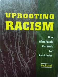 Uprooting Racism: How White People Can Work for Racial Justice, by Paul Kivel.