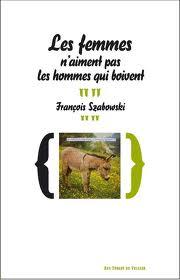 François Szabowski - Les femmes n'aiment pas les hommes qui boivent