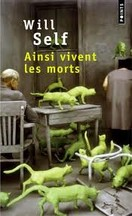 Will Self - Ainsi vivent les morts