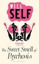 Will Self - The Sweet Smell of Psychosis