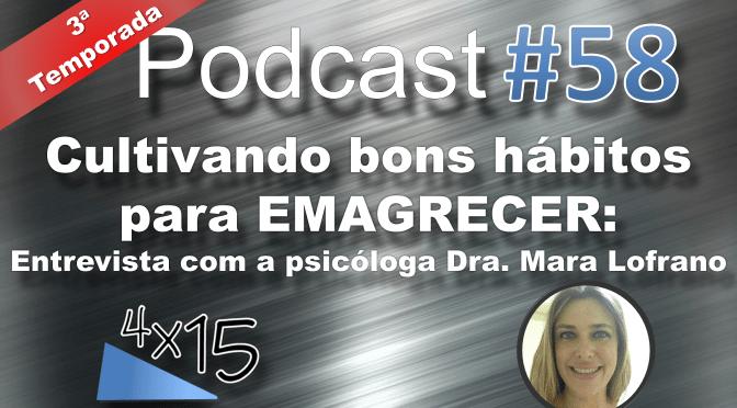 Podcast #58 – Cultivando bons hábitos para emagrecer: entrevista com a Psicóloga Dra. Mara Lofrano