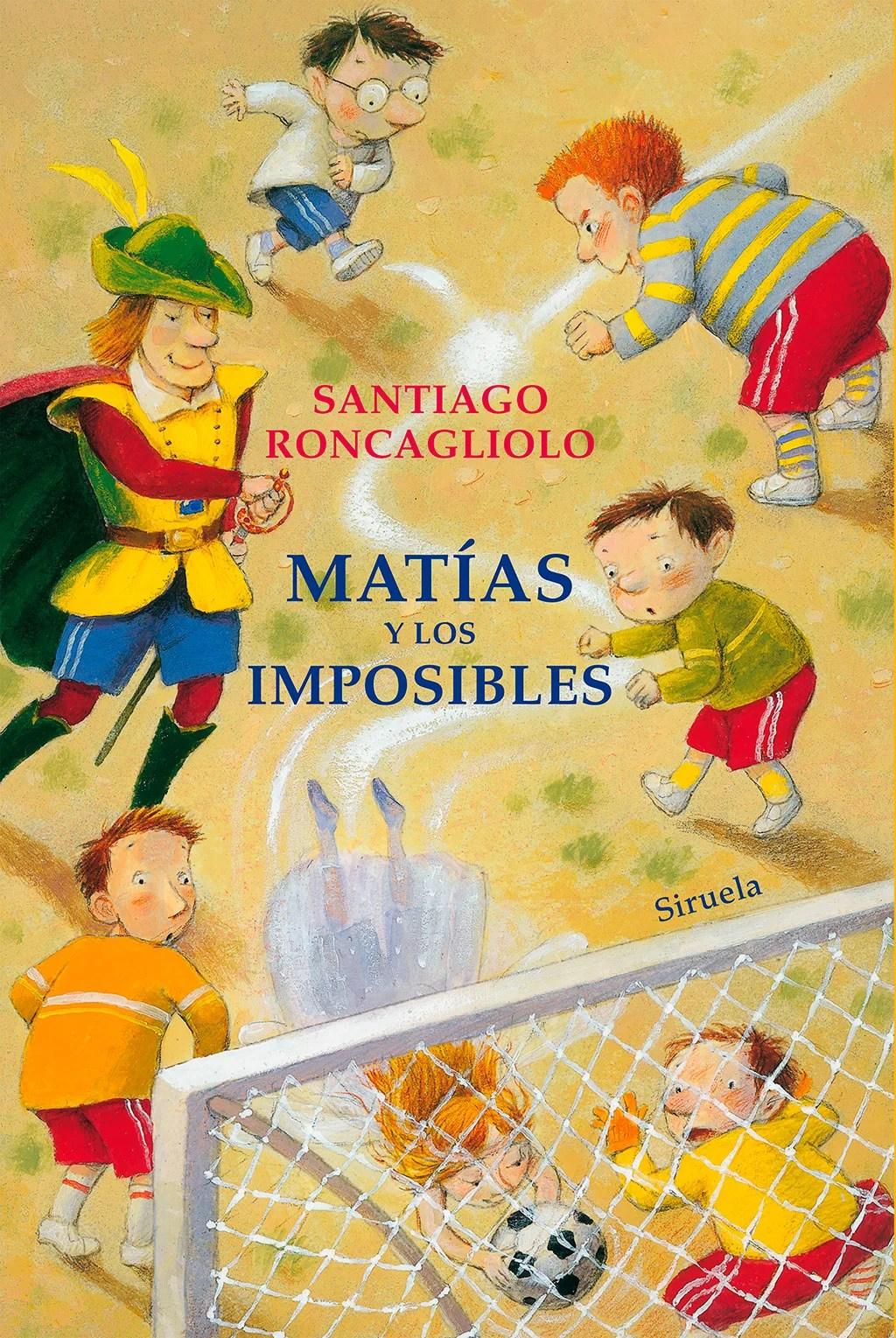 Santiago Roncagliolo. Matias y los imposibles.