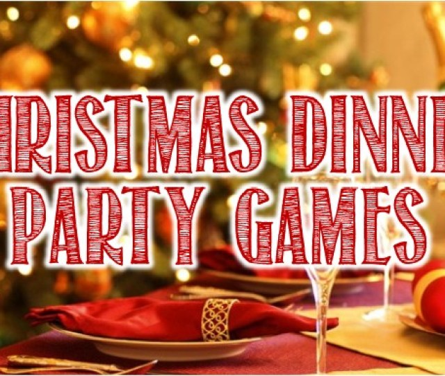 You Want To Incorporate Some Memorable Fun Christmas Dinner Party Games Because You Know Hosting A Christmas Dinner Party Isnt Just About Cooking An