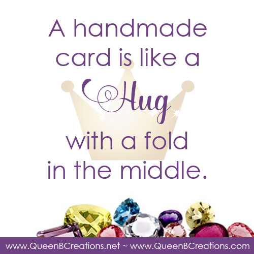 A handmade card is like a hug with a fold in the middle.
