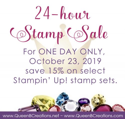 24-hour Stampin' Up! stamp sale on October 23, 2019. Shop online at www.QueenBCreations.net