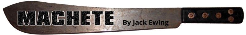 Machete by Jack Ewing