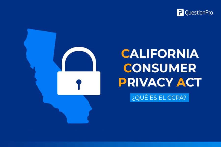 ¿Qué es la CCPA o Ley de Privacidad del Consumidor de California?