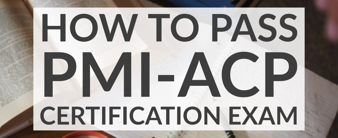 How To Successfully Pass PMI-ACP Certification Exam