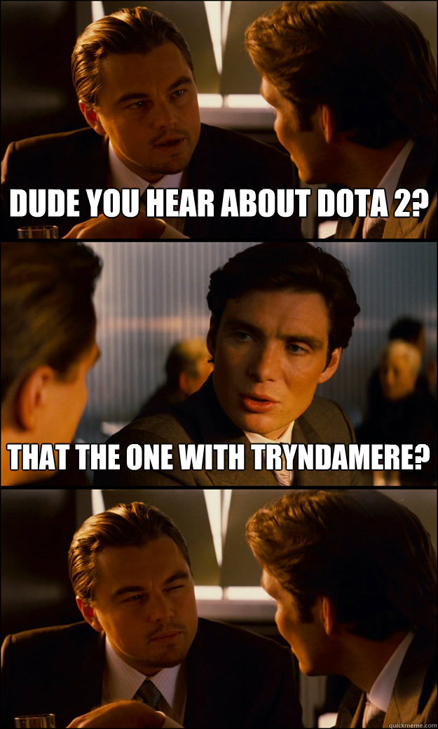 Dude You Hear About Dota 2 That The One With Tryndamere