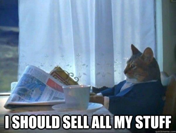I should sell all my stuff -  I should sell all my stuff  morning realization newspaper cat meme