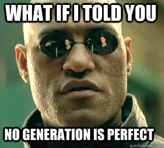 Image result for no generation is perfect