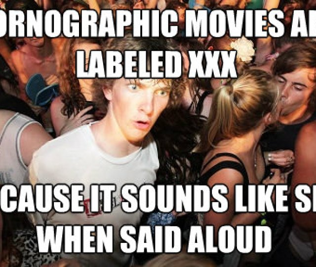 Pornographic Movies Are Labeled Xxx Because It Sounds Like Sex When Said Aloud