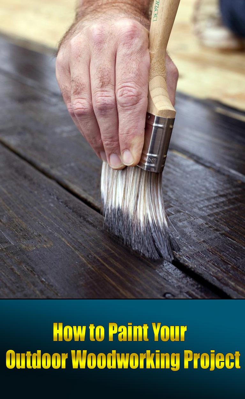 How to Paint Your Outdoor Woodworking Project - Quiet Corner