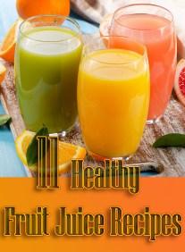 11 Healthy Fruit Juice Recipes