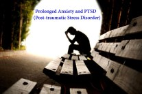 Prolonged Anxiety and PTSD (Post-traumatic Stress Disorder)