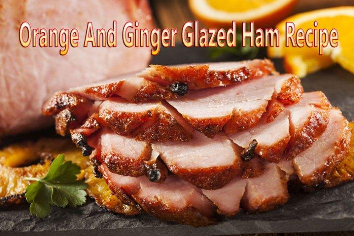 Orange And Ginger Glazed Ham Recipe