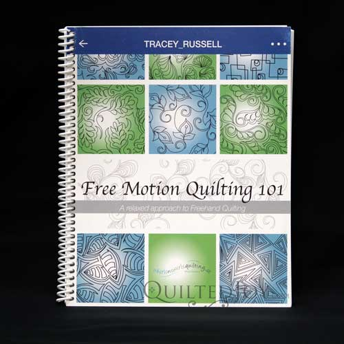 Free Motion Quilting 101: A Relaxed Approach to Freehand Quilting by Tracey Russell