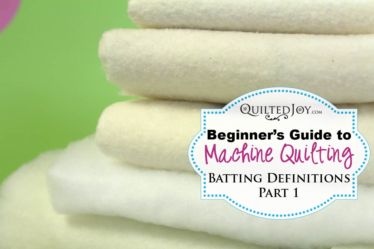Beginner\'s Guide to Machine Quilting: Batting Definitions Part 1 -