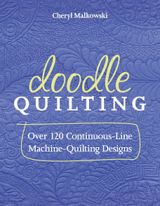 Doodle Quilting by Cheryl Malkowski. ISBN: 978-1-60705-636-2. Available at Quilted Joy.com.